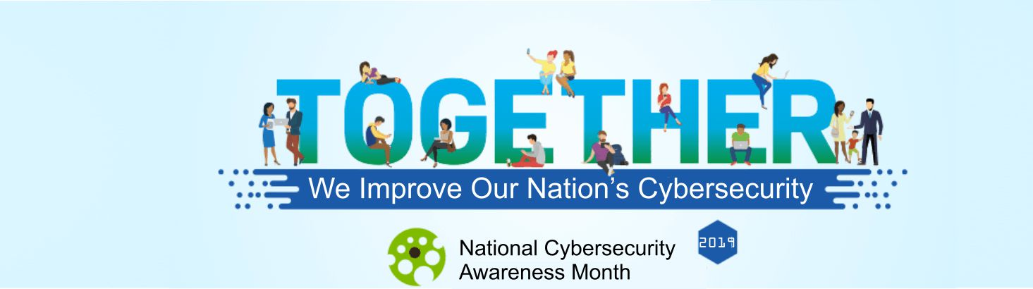 Together we improve our nation's cybersecurity. October is National Cyber Security Awareness Month.
